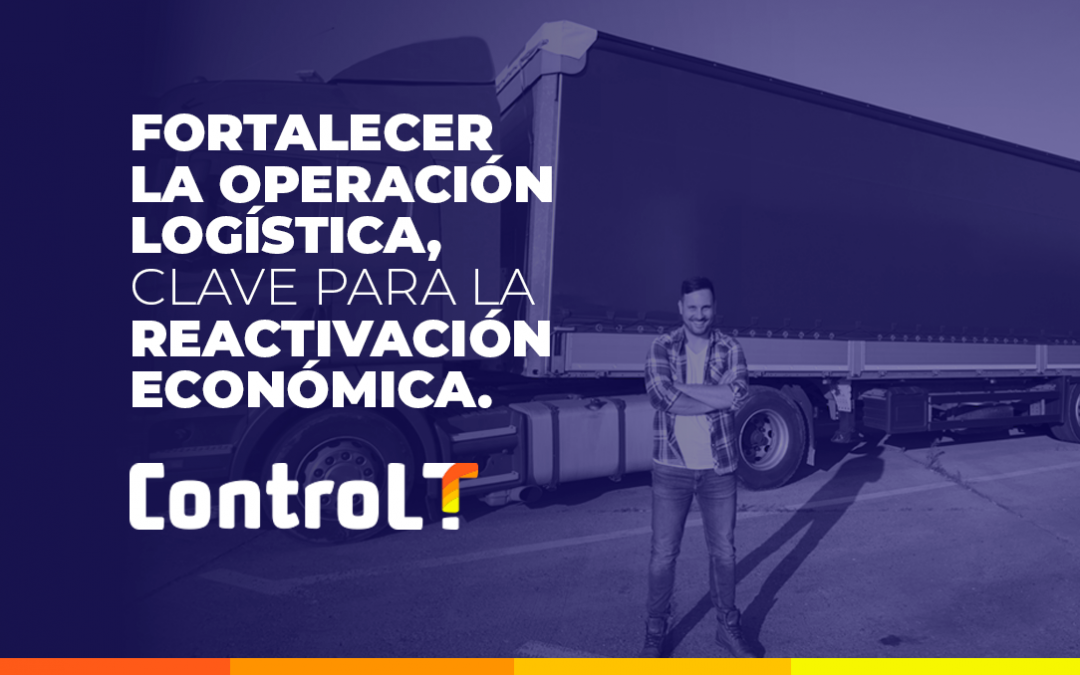 Fortalecer la operación logística, clave para la reactivación económica.