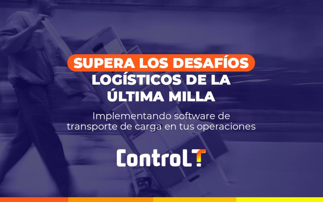 Supera los desafíos logísticos de la última milla | Implementando software de transporte de carga en tus operaciones